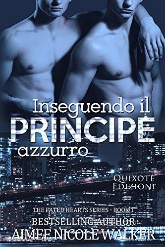 Inseguendo il Principe Azzurro (The fated hearts series Vol. 1) di [Aimee Nicole Walker, Martina Presta]