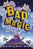 Bad Magic: 1 (Secrets: The Bad Books)