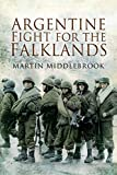 Argentine Fight for the Falklands (Pen & Sword Military Classics Book 21)