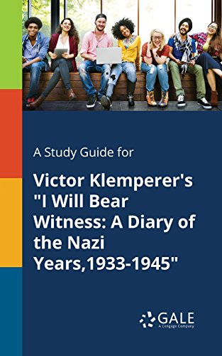 A Study Guide for Victor Klemperer's 'I Will Bear Witness: A Diary of the Nazi Years,1933-1945' (Nonfiction Classics for Students)