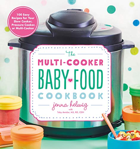 The Multi-Cooker Baby Food Cookbook: 100 Easy Recipes for Your Slow Cooker, Pressure Cooker, or Multi-Cooker