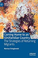 Coming Home to an (Un)familiar Country: The Strategies of Returning Migrants (Migration, Diasporas and Citizenship)