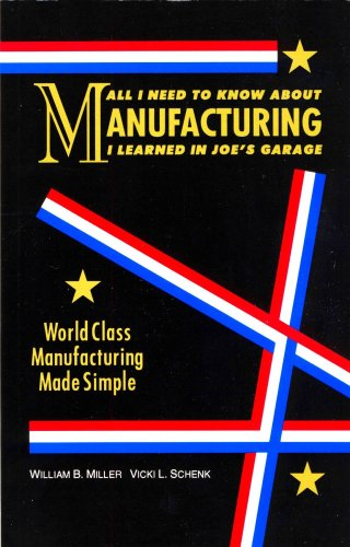 All I Need to Know About Manufacturing I Learned in Joe's Garage: World Class Manufacturing Made Simple