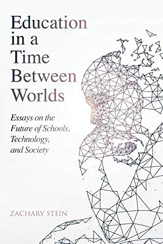 Compare Textbook Prices for Education in a Time Between Worlds: Essays on the Future of Schools, Technology, and Society  ISBN 9780986282676 by Stein, Zachary