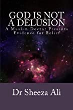 God is not a Delusion: A Muslim Doctor Presents Evidence for Belief