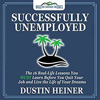 Successfully Unemployed     16 Real Life Lessons You Must Learn Before You Quit Your Job and Live Your Dream Life              By:                                                                                                                                 Dustin Heiner                               Narrated by:                                                                                                                                 Sky Matsuhashi                      Length: 3 hrs and 32 mins     Not rated yet     Overall 0.0