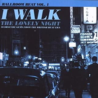 I Walk the Lonely Night: 20 Obscure Gems by Ballroom Beat V.1: I Walk the Lonely Night (2007-04-03)