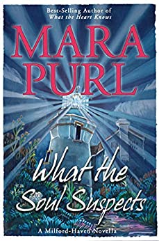 What the Soul Suspects: Milford-Haven Paranormal Novella (Milford-Haven Paranormal Novellas Book 2) by [Mara Purl]