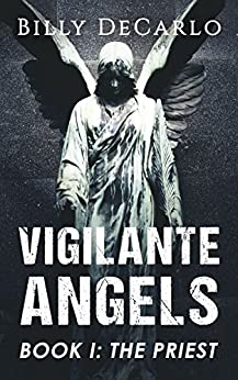 Vigilante Angels Book I: The Priest by [Billy DeCarlo]