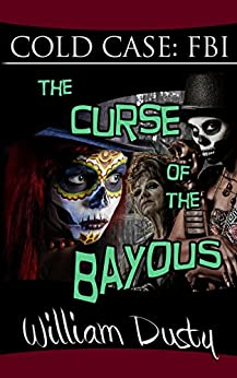 Cold Case: FBI - The Curse of the Bayous by [William Dusty]