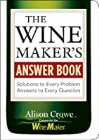 The Wine Maker's Answer Book (Answer Book (Storey))