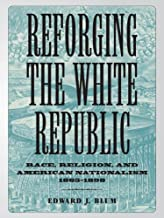 Reforging the White Republic: Race, Religion, and American Nationalism, 1865–1898 (Conflicting Worlds: New Dimensions of the American Civil War)