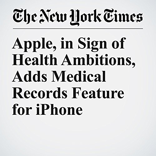 Apple, in Sign of Health Ambitions, Adds Medical Records Feature for iPhone copertina