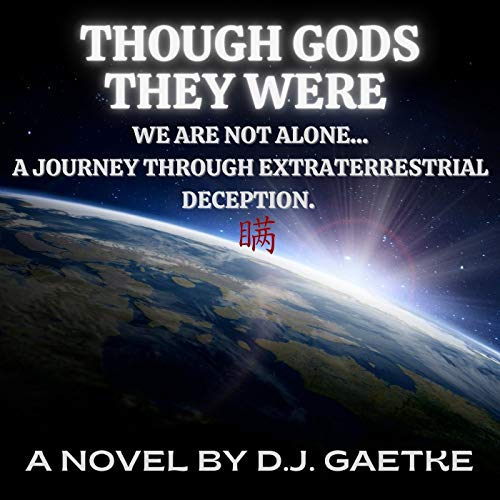 THOUGH GODS THEY WERE: We are not alone... a journey through extraterrestrial deception (English Edition)