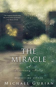 The Miracle: A Visionary Novel by [Michael Gurian]