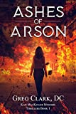 Ashes of Arson (Kati MacKenzie Mystery Thrillers Book 1)