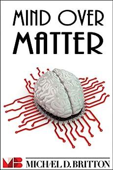 Mind Over Matter by [Michael D. Britton]
