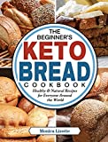 The Beginner's Keto Bread Cookbook: Healthy & Natural Recipes for Everyone Around the World