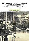 Col·leccionistes, antiquaris, falsificadors i museus. Noves dades sobre el patrimoni artístic de Catalunya al segle xx (eBook) (Catalan Edition)