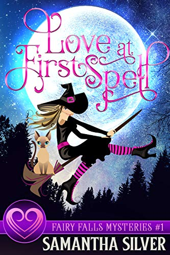 Love at First Spell: A Witch Cozy Mystery (Fairy Falls Mystery Book 1) by [Samantha Silver]
