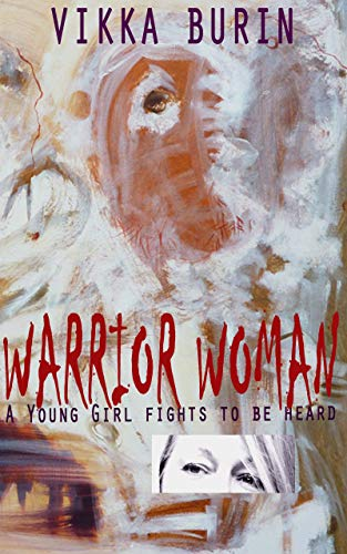 Warrior Woman: A Young Girl Fights To Be Heard (English Edition)