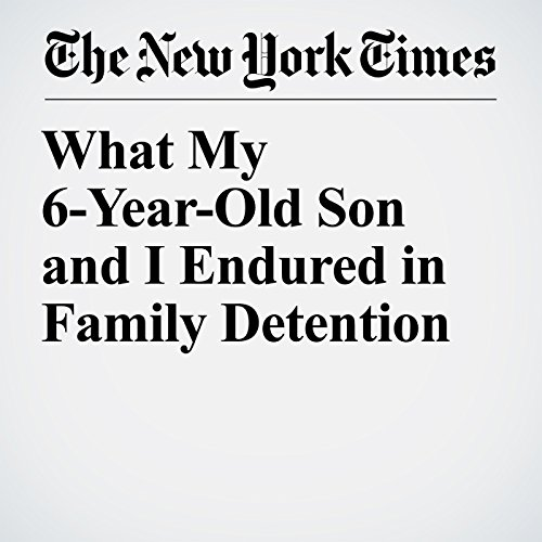 What My 6-Year-Old Son and I Endured in Family Detention copertina
