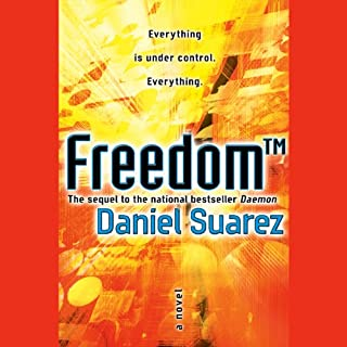 Freedom (TM)                   Written by:                                                                                                                                 Daniel Suarez                               Narrated by:                                                                                                                                 Jeff Gurner                      Length: 11 hrs and 47 mins     36 ratings     Overall 4.7