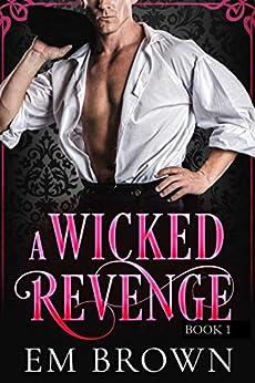 A Wicked Revenge, Book 1: A Steamy Historical Romance (formerly Punishing Miss Primrose, Parts I - V) (Red Chrysanthemum Boxset) by [Em Brown, Valerie Tibbs, Jenn Leblanc]
