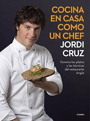 Cocina en casa como un chef: Domina los platos y las técnicas del restaurante Angle (Cocina de autor)