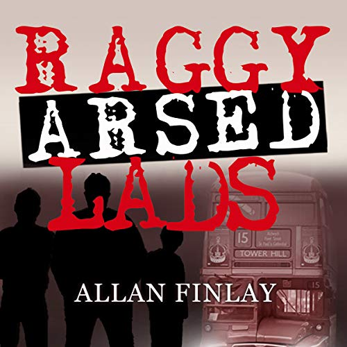 Raggy Arsed Lads audiobook cover art