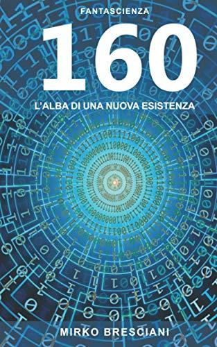 160 L'ALBA DI UNA NUOVA ESISTENZA