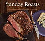 BUY IT! - Sunday Roasts: A Year's Worth of Mouthwatering Roasts, from Old-Fashioned Pot Roasts to Glorious Turkeys, and Legs of Lamb