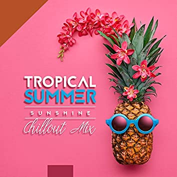 Tropical Summer Sunshine Chillout Mix – 2019 Best Holiday Chill Out Music, Beach Bar Cocktail Party, Total Relaxation Vibes