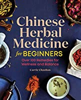 Chinese Herbal Medicine for Beginners: Over 100 Remedies for Wellness and Balance Front Cover