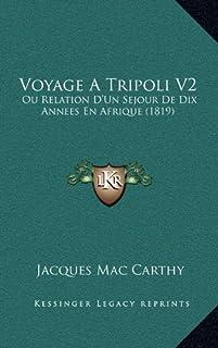 Voyage a Tripoli V2: Ou Relation D'Un Sejour de Dix Annees En Afrique (1819)