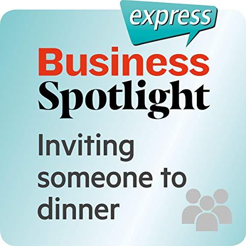 『Business Spotlight express - Beziehungen: Wortschatz-Training Business-Englisch - Eine Einladung zum Essen』のカバーアート
