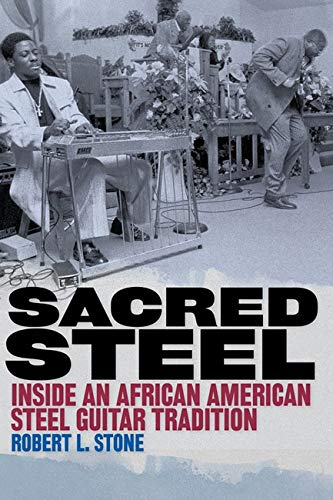 Sacred Steel: Inside an African American Steel Guitar Tradition (Music in American Life (Paperback))