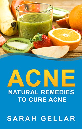 Acne Natural Remedies To Cure Acne Acne Under Skin Acne Answer How To Get Rid On Acne Skin Health Beautiful Skin Natural Health 2020 Update Kindle Edition By Gellar Sarah Health