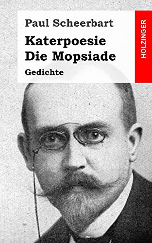 Katerpoesie / Die Mopsiade: Gedichte