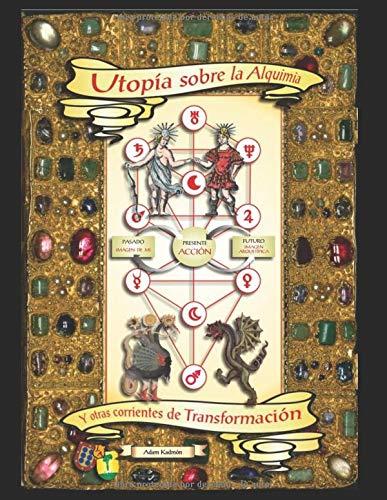 Utopía sobre la Alquimia y otras Corrientes de Transformación (La Vía Seca de la Alquimia)