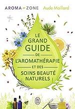 Le grand guide de l'aromathérapie et des soins beauté naturels d'Aude Maillard