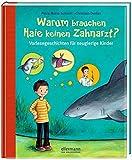 Warum brauchen Haie keinen Zahnarzt?: Vorlesegeschichten für neugierige Kinder (Große Vorlesebücher)