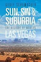 Sun, Sin & Suburbia: The History of Modern Las Vegas