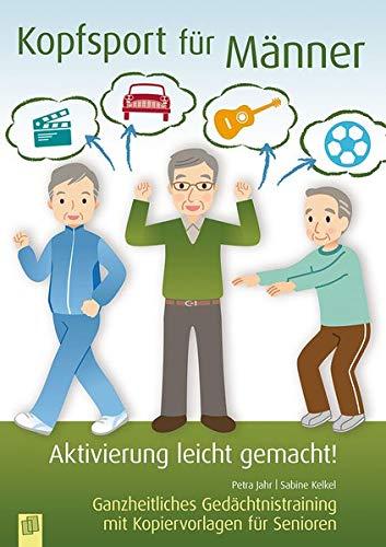 Aktivierung leicht gemacht: Kopfsport für Männer: Ganzheitliches Gedächtnistraining mit Kopiervorlagen für Senioren