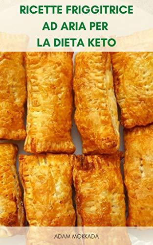 Ricette Friggitrice Ad Aria Per La Dieta Keto : Libro Di Cucina Della Dieta Chetogenica - 289 Ricette Per La Dieta Cheto - Ricette Di Friggitrice D'aria - Colazione, Snack, Dessert