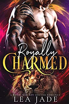 Royally Charmed: A Royal Bad Boy Shifter Romance by [Lea Jade]
