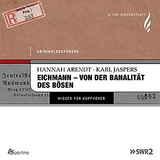 Eichmann - von der Banalität des Bösen. Originalgespräche                   Autor:                                                                                                                                 Karl Jaspers,                                                                                        Hannah Arendt                               Sprecher:                                                                                                                                 Karl Jaspers,                                                                                        Hannah Arendt                      Spieldauer: 1 Std. und 14 Min.     38 Bewertungen     Gesamt 4,8