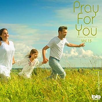 Pray for You, Vol. 15 (Hymn Piano,Meditation Prayer,Dawn Prayer,Relaxation)
