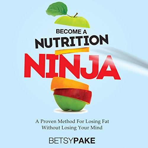 Become a Nutrition Ninja     A Proven Method to Losing Fat Without Losing Your Mind              By:                                                                                                                                 Betsy Pake                               Narrated by:                                                                                                                                 Keith Yeager                      Length: 1 hr and 11 mins     1 rating     Overall 4.0