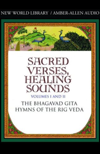 Sacred Verses, Healing Sounds, Volumes I and II: The Bhagavad Gita and Hymns of the Rig Veda